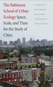 The Baltimore School of Urban Ecology: Space, Scale, and Time for the Study of Cities