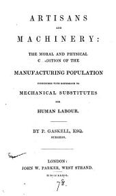 Artisans and machinery: the moral and physical condition of the manufacturing population considered, with reference to mechanical substitutes for human labour