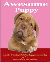 Awesome Puppy  Activities   Training to Make Your Puppy an Awesome Dog PDF