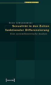 Sexualität in den Zeiten funktionaler Differenzierung: Eine systemtheoretische Analyse