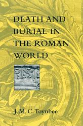 Death And Burial In The Roman World Book PDF