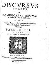 DISCVRSVS REALES In DOMINICAS SEPTVAGESIMA AD PASCHA : AVTORE F. IOANNE ANDREA COPPENSTEIN MANDALENSI Ordinis Praedicatorum Theologo: VERNA. PARS TERIA