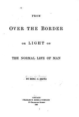 From Over the Border  Or Light on the Normal Life of Man
