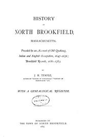 History of North Brookfield, Massachusetts: Preceded by an Account of Old Quabaug, Indian and English Occupation, 1647-1676; Brookfield Records, 1686-1783