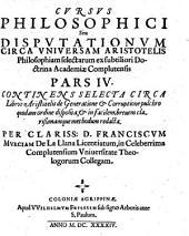 Cvrsvs philosophici siue dispvtationvm circa vniversam Aristotelis philosophiam0: Volume 4