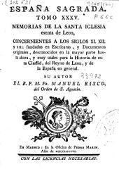 España sagrada: Memorias de la Santa Iglesia esenta de León, concernientes a los siglos XI, XII y XIII, fundadas en escrituras y documentos originales..., Volumen 35