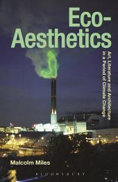 Eco-Aesthetics: Art, Literature and Architecture in a Period of Climate Change