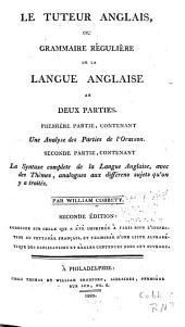 Le tuteur anglais, ou, Grammaire regulière de la langue anglaise: en deux parties : première partie, contenant une analyse des parties de l'oraison ; seconde partie, contenant la syntaxe complète de la langue anglaise, avec des thèmes, analogues aux différens sujets qu'on y a traités