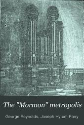 "The ""Mormon"" Metropolis: An Illustrated Guide to Salt Lake City and Its Environs. Containing Illustrations and Descriptions of Principal Parts of Interest to Tourists; Also Useful Information and Historical Data with Regard to Utah and Its People"