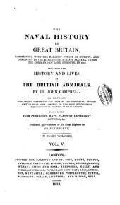 The Naval History of Great Britain: Commencing with the Earliest Period of History, and Continued to the Expedition Against Algiers, Under the Command of Lord Exmouth, in 1816. Including the History and Lives of British Admirals, Volume 5