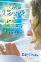 Seeing Through a Glass Darkly: Miracles of Faith Manifested