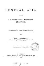Central Asia and the Anglo-Russian Frontier Question: A Series of Political Papers