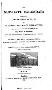 The Newgate Calendar: Comprising Interesting Memoirs of the Most Notorious Characters who Have Been Convicted of Outrages on the Laws of England Since the Commencement of the Eighteenth Century; with Occasional Anecdotes and Observations, Speeches, Confessions, and Last Exclamations of Sufferers, Volume 2