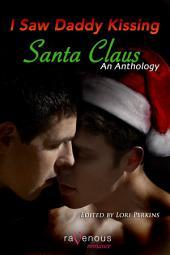 I Saw Daddy Kissing Santa Claus: An Anthology