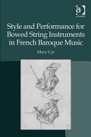Style and Performance for Bowed String Instruments in French Baroque Music PDF