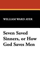 Seven Saved Sinners  Or How God Saves Men PDF