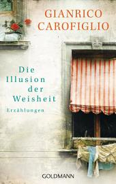 Die Illusion der Weisheit: Erzählungen