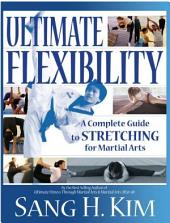 Ultimate Flexiblity: Complete Guide to Stretching for Martial Arts