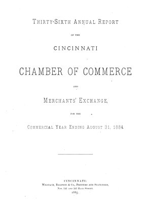 Annual Report of the Cincinnati Chamber of Commerce and Merchants  Exchange for the Commercial Year Ending