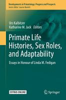 Primate Life Histories  Sex Roles  and Adaptability PDF