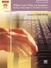 What Can I Play on Sunday?, Book 5 - September & October Services: 10 Easily Prepared Late Intermediate Piano Arrangements