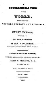 A Geographical View of the World: Embracing the Manners, Customs, and Pursuits, of Every Nation