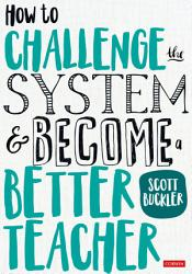 How to Challenge the System and Become a Better Teacher PDF