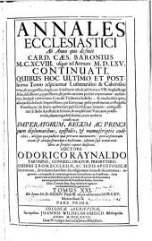 Annales ecclesiastici ab anno, quo post Card. Caes. Baronium desinit Odoricus Raynaldus ... M.D.LXVI. usque ad annum M.D.LXVII. continuati ...