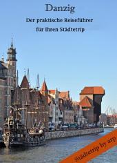 Danzig – Der praktische Reiseführer für Ihren Städtetrip: Ausgabe 2