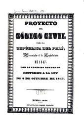 Proyecto del Código civil para la república del Perú: presentado á la legislatura de 1847 : por la Comision nombrada conforme a la Ley de 8 de octubre de 1845