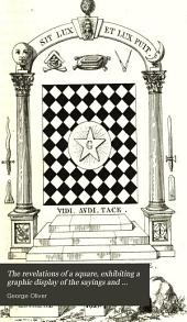 The revelations of a square, exhibiting a graphic display of the sayings and doings of eminent free and accepted masons
