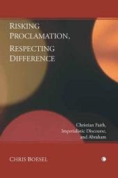 Risking Proclamation, Respecting Difference: Christian Faith, Imperialistic Discourse, and Abraham