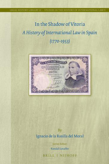In the Shadow of Vitoria  A History of International Law in Spain  1770 1953  PDF