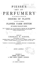 Piesses̓ Art of Perfumery: And the Methods of Obtaining the Odours of Plants, the Growth and General Flower Farm System of Raising Fragrant Herbs, with Instructions for the Manufacture of Perfumes for the Handkercheif, Scented Powders, Odorous Vinegars and Salts, Snuff, Dentifrices, Cosmetics, Perfumed Soap, Etc