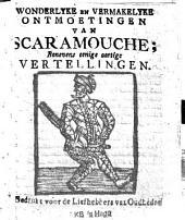 Wonderlyke en vermakelyke ontmoetingen van Scaramouche; benevens eenige aartige vertellingen