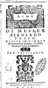 Rime di messer Bernardo Tasso diuise in cinque libri nuouamente stampate. Con la sua tauola per ordine di alfabetto
