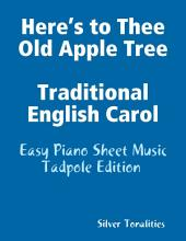Here's to Thee Old Apple Tree Traditional English Carol - Easy Piano Sheet Music Tadpole Edition