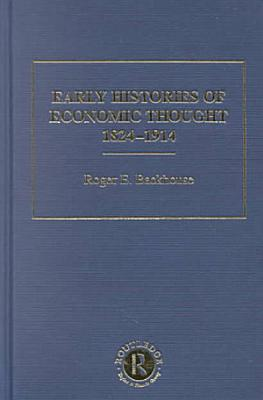 Early Histories of Economic Thought  1824 1914  Early histories of economic thought  1824 1914 PDF
