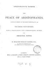GĀristofánous@ Eīrýny. The Peace of Aristophanes, with a tr. into corresponding metres, and notes by B.B. Rogers