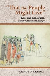 """""""That the People Might Live"""": Loss and Renewal in Native American Elegy"""