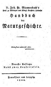 D. Joh. Fr. Blumenbach's Prof. zu Göttingen ... Handbuch der Naturgeschichte