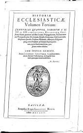 Historia ecclesiastica, integram ecclesiae Christianae conditionem, inde a Christo ex Virgine nato, juxta Seculorum seriem, exponens :: Volume 3