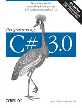 Programming C# 3.0: Best-Selling Guide to Building Windows and Web Applications with C# 3.0, Edition 5