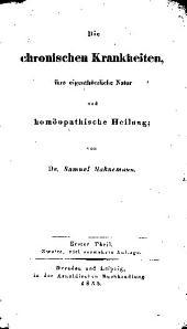 Die chronischen krankheiten, ihre eigenthümliche natur und homöopathische heilung; von Dr. Samuel Hahnemann...