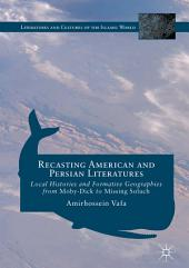 Recasting American and Persian Literatures: Local Histories and Formative Geographies from Moby-Dick to Missing Soluch