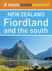 Rough Guides Snapshot New Zealand: Fiordland and the south
