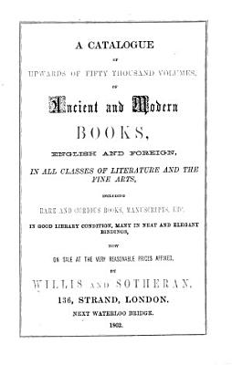 A Catalogue of Upwards of Fifty Thousand Volumes of Ancient and Modern Books  English and Foreign PDF