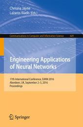 Engineering Applications of Neural Networks: 17th International Conference, EANN 2016, Aberdeen, UK, September 2-5, 2016, Proceedings