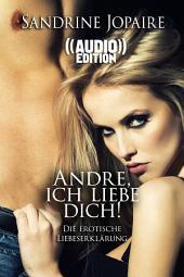 ((Audio)) Andre, ich liebe Dich! | Die erotische Liebeserklärung