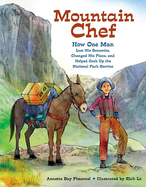 Download Mountain Chef  How One Man Lost His Groceries  Changed His Plans  and Helped Cook Up the National Park Service Book